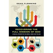 Recovering the Full Mission of God: A Biblical Perspective on Being, Doing and Telling, Paperback/Dean Flemming