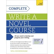 Complete Write a Novel Course. Your complete guide to mastering the art of novel writing, Paperback/Will Buckingham