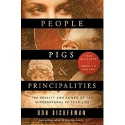 People, Pigs, and Principalities: The Reality and Power of the Supernatural in Your Life, Paperback/Don Dickerman