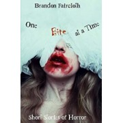 One Bite at a Time: Short Stories of Horror, Paperback/Brandon Faircloth