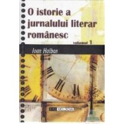 O istorie a jurnalismului literar romanesc 1+2 - Ioan Holban
