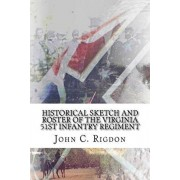 Historical Sketch and Roster of the Virginia 51st Infantry Regiment, Paperback/John C. Rigdon