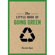 Little Book of Going Green. An Introduction to Climate Change and How We Can Reduce Our Carbon Footprint, Paperback/Harriet Dyer