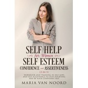 Self Help for Women: Self-Esteem, Confidence and Assertiveness (3 in 1) Workbook and Training in Self-Love and Self-Acceptance to Stop Doub, Paperback/Maria Van Noord