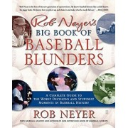 Rob Neyer's Big Book of Baseball Blunders: A Complete Guide to the Worst Decisions and Stupidest Moments in Baseball History/Rob Neyer
