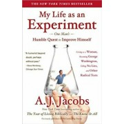 My Life as an Experiment: One Man's Humble Quest to Improve Himself by Living as a Woman, Becoming George Washington, Telling No Lies, and Other, Paperback/A. J. Jacobs