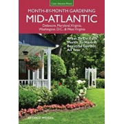 Mid-Atlantic Month-By-Month Gardening: What to Do Each Month to Have a Beautiful Garden All Year, Paperback/George Weigel