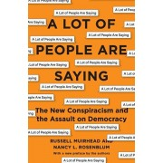 A Lot of People Are Saying: The New Conspiracism and the Assault on Democracy, Paperback/Nancy L. Rosenblum
