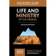 Life and Ministry of the Messiah Discovery Guide: Learning the Faith of Jesus, Paperback/Ray Vander Laan