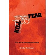 Kill Fear: The Art of Courageous Living, Paperback/Krystal a. Tomlinson