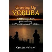 Growing Up Yoruba: A Teen Guide Book for Practicing the Yoruba Lucumi Tradition, Paperback/Kemba McHawi