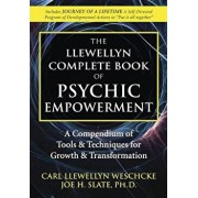 The Llewellyn Complete Book of Psychic Empowerment: A Compendium of Tools & Techniques for Growth & Transformation, Paperback/Carl Llewellyn Weschcke