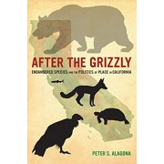 After the Grizzly: Endangered Species and the Politics of Place in California, Paperback/Peter S. Alagona
