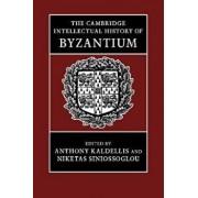 The Cambridge Intellectual History of Byzantium, Hardcover/Anthony Kaldellis