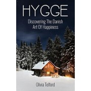 Hygge: Discovering the Danish Art of Happiness -- How to Live Cozily and Enjoy Life's Simple Pleasures, Paperback/Olivia Telford