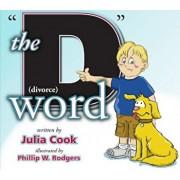The 'D' Word: Divorce, Paperback/Julia Cook
