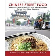 Chinese Street Food: Small Bites, Classic Recipes, and Harrowing Tales Across the Middle Kingdom, Hardcover/Howie Southworth