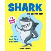 Shark Kids Coloring Book +Fun Facts about Sharks of the World: Children Activity Book for Boys & Girls Age 3-8, with 30 Super Fun Coloring Pages of th, Paperback/Jackie D. Fluffy