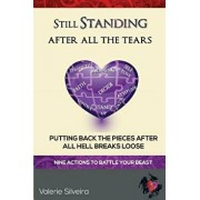 Still Standing After All the Tears: Putting Back the Pieces After All Hell Breaks Loose, Paperback/Valerie Silveira