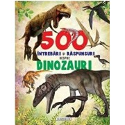 500 intrebari si raspunsuri despre dinozauri/***