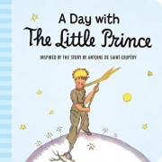 A Day with the Little Prince (Padded Board Book)/Antoine De Saint-Exupery