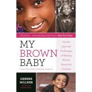 My Brown Baby: On the Joys and Challenges of Raising African American Children, Paperback