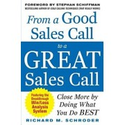 From a Good Sales Call to a Great Sales Call: Close More by Doing What You Do Best, Paperback/Richard M. Schroder