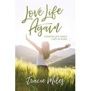 Love Life Again: Finding Joy When Life Is Hard, Paperback/Tracie Miles