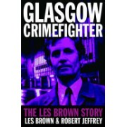 Glasgow Crimefighter - The Les Brown Story (Brown Les)(Paperback) (9781845020606)