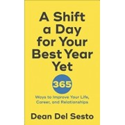 A Shift a Day for Your Best Year Yet: 365 Ways to Improve Your Life, Career, and Relationships, Paperback/Dean Del Sesto