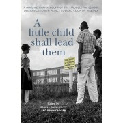 A Little Child Shall Lead Them: A Documentary Account of the Struggle for School Desegregation in Prince Edward County, Virginia, Paperback/Brian J. Daugherity