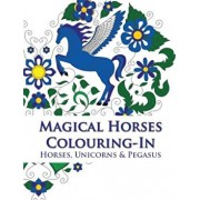 Magical Horses Colouring-In: Adult Coloring Book Featuring Horses, Unicorns and Pegasus Set Amongst Floral, Celestial and Paisley Designs., Paperback/Phillips Simone
