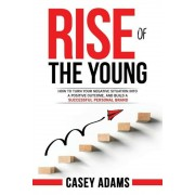Rise of the Young: How to Turn Your Negative Situation Into a Positive Outcome, and Build a Successful Personal Brand, Paperback