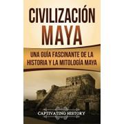 Civilizacin Maya: Una gua fascinante de la historia y la mitologa maya, Hardcover/Captivating History