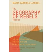 Geography of Rebels Trilogy: The Book of Communities, the Remaining Life, and in the House of July & August, Paperback/Maria Gabriela Llansol