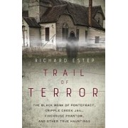 Trail of Terror: The Black Monk of Pontefract, Cripple Creek Jail, Firehouse Phantom, and Other True Hauntings, Paperback/Richard Estep