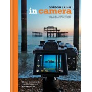 In Camera: Perfect Pictures Straight Out of the Camera, Hardcover
