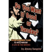 Do You Want it Good or Tuesday? From Hammer Films to Hollywood: A Life in the Movies, Paperback/Jimmy Sangster