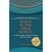 When in the Arab World: An insider's guide to living and working with Arab culture, Paperback/Rana Nejem