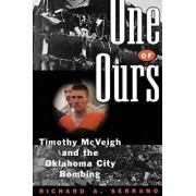 One of Ours: Timothy McVeigh and the Oklahoma City Bombing, Paperback/Richard A. Serrano