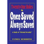 Twenty-One Holes in Once Saved, Always Saved: A Study of Eternal Security