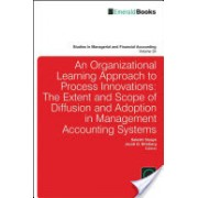 Organizational Learning Approach to Process Innovations - The Extent and Scope of Diffusion and Adoption in Management Accounting Systems (9781780527345)
