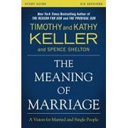 The Meaning of Marriage Study Guide: A Vision for Married and Single People, Paperback/Timothy Keller