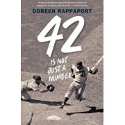 42 Is Not Just a Number: The Odyssey of Jackie Robinson, American Hero/Doreen Rappaport