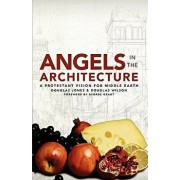 Angels in the Architecture: A Protestant Vision for Middle Earth, Paperback/Douglas Wilson
