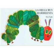 La Oruga Muy Hambrienta, Hardcover/Eric Carle