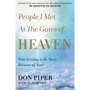 People I Met at the Gates of Heaven. Who Is Going to Be There Because of You?, Paperback/Don Piper