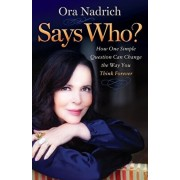 Says Who?: How One Simple Question Can Change the Way You Think Forever, Paperback/Ora Nadrich