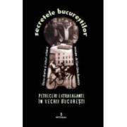 Secretele Bucurestilor vol.7 Petreceri extravagante in vechii Bucuresti - Dan-Silviu Boerescu