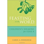 Feasting on the Word Children's Sermons for Year B, Paperback/Carol A. Wehrheim